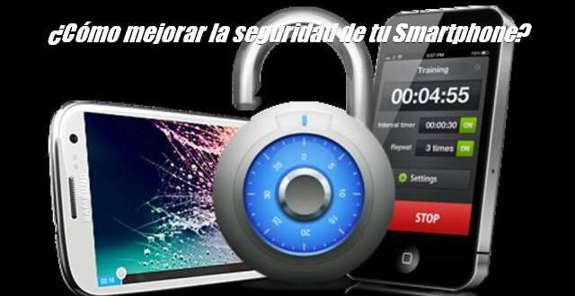 ¿Cómo mejorar la seguridad de tu Smartphone?