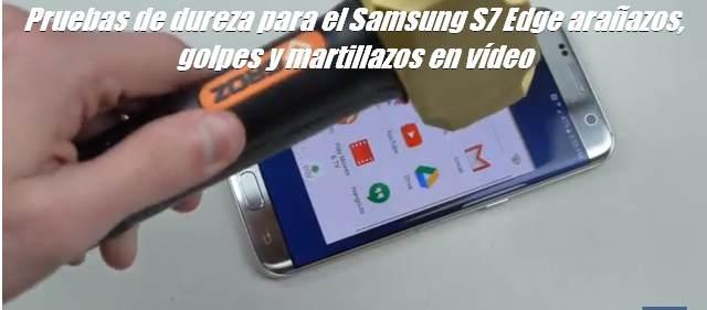 Pruebas de dureza para el Samsung S7 Edge arañazos, golpes y martillazos en vídeo