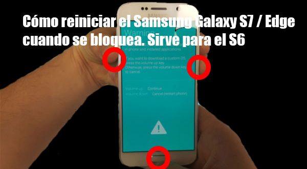 Cómo reiniciar el Samsung Galaxy S7 / Edge cuando se bloquea. Sirve para el S6