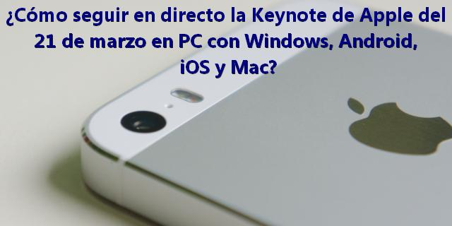 ¿Cómo seguir en directo la Keynote de Apple del 21 de marzo en PC con Windows, Android, iOS y Mac?