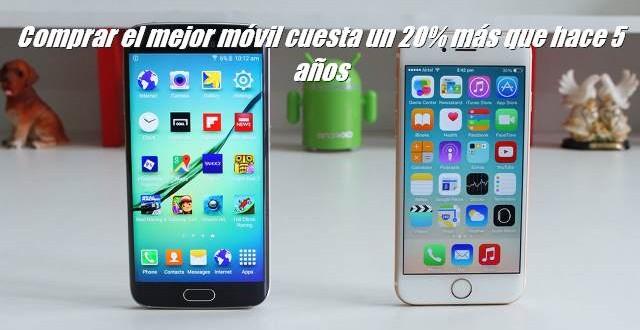 Comprar el mejor móvil cuesta un 20% más que hace 5 años
