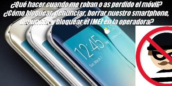 ¿Qué hacer cuando me roban o as perdido el móvil? ¿Cómo bloquear, denunciar, borrar nuestro smartphone, denunciar y bloquear el IMEI en la operadora?