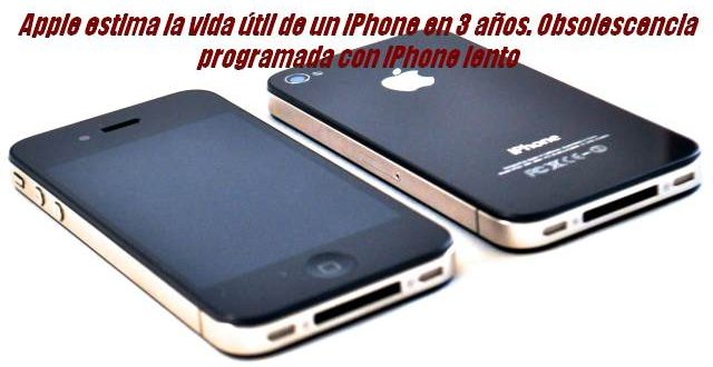 Apple estima la vida útil de un iPhone en 3 años. Obsolescencia programada con iPhone lento