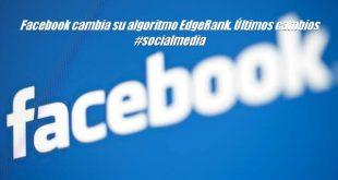 Facebook cambia su algoritmo EdgeRank. Últimos cambios #socialmedia