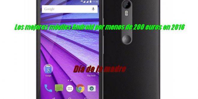Los mejores móviles Android por menos de 200 euros en 2016