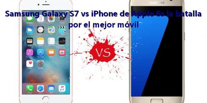 Samsung Galaxy S7 vs iPhone de Apple 6s la batalla por el mejor móvil