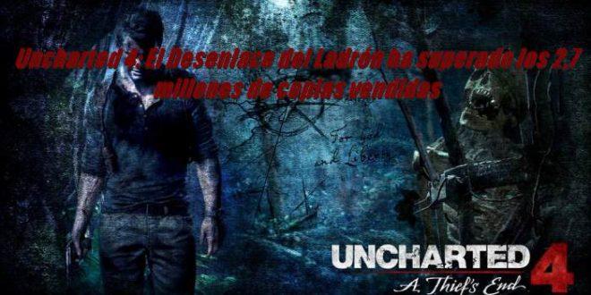 Uncharted 4: El Desenlace del Ladrón ha superado los 2,7 millones de copias vendidas