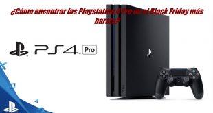 ¿Cómo encontrar las Playstation 4 Pro en el Black Friday más barata?