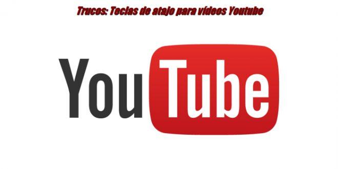 Trucos: Teclas de atajo para vídeos Youtube