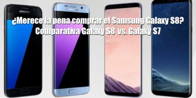 ¿Merece la pena comprar el Samsung Galaxy S8? Comparativa Galaxy S8 vs. Galaxy S7
