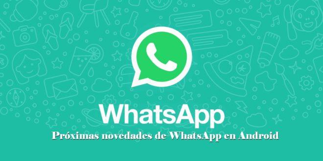 Próximas novedades de WhatsApp en Android