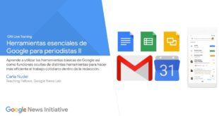 Herramientas esenciales de Google para periodistas II - GNI Live Training en Español